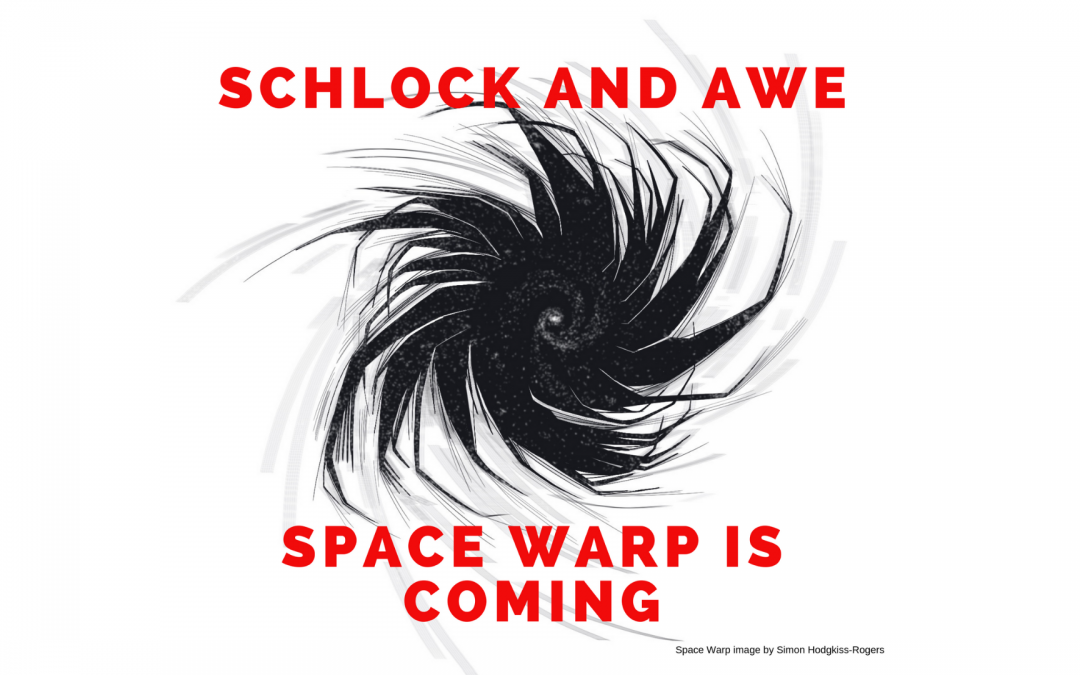 SCHLOCK AND AWE! SPACE WARP FAQS