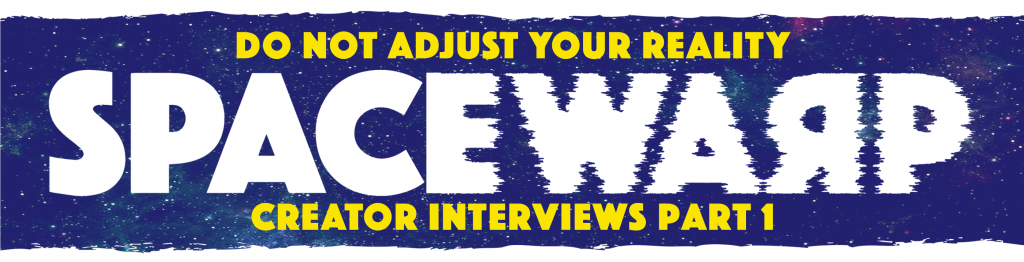 Spacewarp masthead with text: DO NOT ADJUST YOUR REALITY. CREATOR INTERVIEWS PART 1